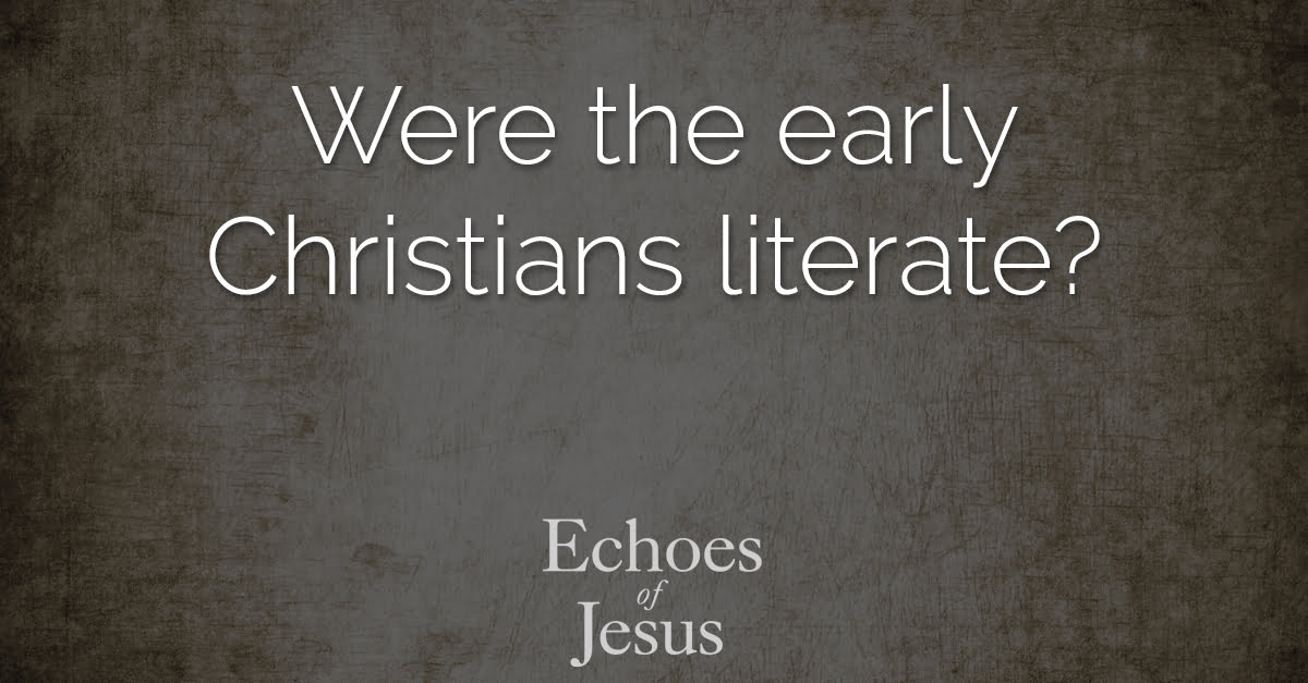 Were the early Christians literate - Echoes Of Jesus