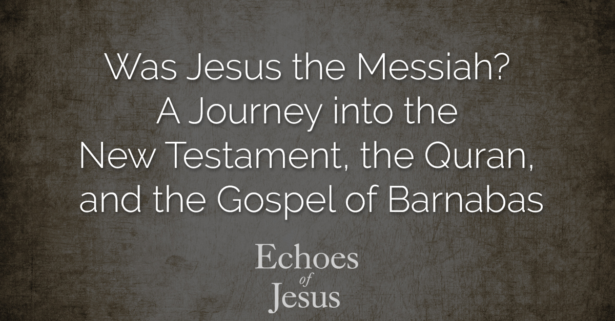 Was Jesus The Messiah - Echoes of Jesus